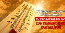 136 yılın en sıcak yazı olacak