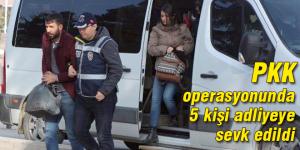 Operasyonda yakalanan 5 kişi adliyede
