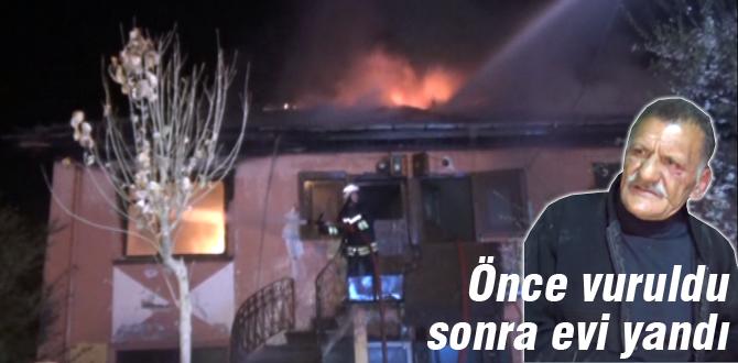 Önce vuruldu sonra evi yandı