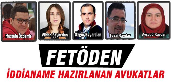 İşte haklarında FETÖden iddianame hazırlanan avukatlar