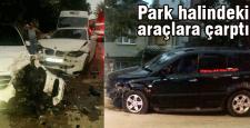Park halindeki araçlara çarptı