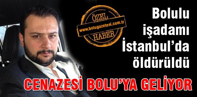 Bolulu işadamı İstanbul'da öldürüldü