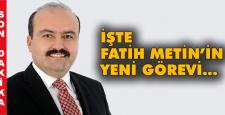 Fatih Metin'e önemli görev