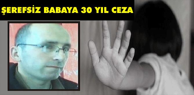 Şerefsiz babaya 30 yıl ceza