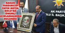 Fatih Metin Bolu'da önemli açıklamalarda bulundu