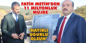 Fatih Metin 11 milyonluk müjde verdi