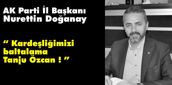 """""""Kardeşliğimizi baltalama Tanju Özcan!"""""""