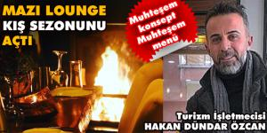 Mazı Lounge kış sezonunu açtı
