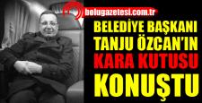 Başkan Özcan'ın kara kutusu konuştu