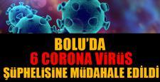 Bolu'da 6 corona virüs şüphesine müdahale edildi